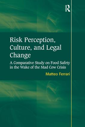 Risk Perception, Culture, and Legal Change: A Comparative Study on Food Safety in the Wake of the Mad Cow Crisis (Hardback) book cover