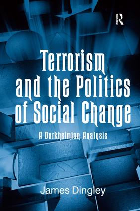 Terrorism and the Politics of Social Change: A Durkheimian Analysis (Hardback) book cover