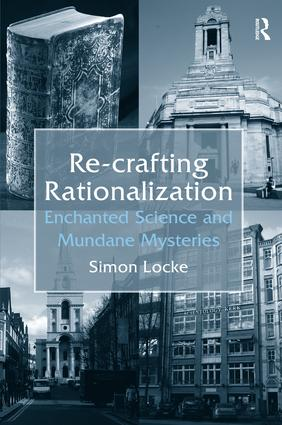 Re-crafting Rationalization: Enchanted Science and Mundane Mysteries, 1st Edition (Hardback) book cover