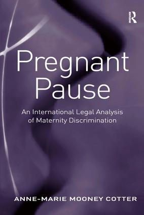 Pregnant Pause: An International Legal Analysis of Maternity Discrimination, 1st Edition (Hardback) book cover