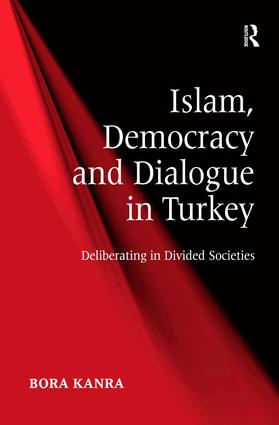 Islam, Democracy and Dialogue in Turkey: Deliberating in Divided Societies, 1st Edition (Hardback) book cover