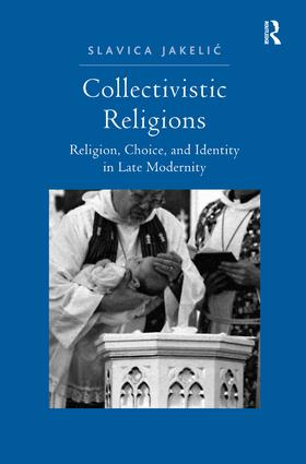 Collectivistic Religions: Religion, Choice, and Identity in Late Modernity, 1st Edition (Hardback) book cover