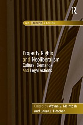 Property Rights and Neoliberalism: Cultural Demands and Legal Actions book cover