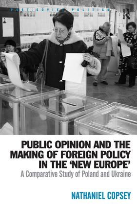 Public Opinion and the Making of Foreign Policy in the 'New Europe': A Comparative Study of Poland and Ukraine book cover