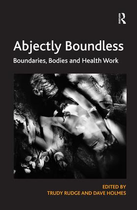 Abjectly Boundless: Boundaries, Bodies and Health Work, 1st Edition (Hardback) book cover