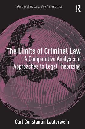 The Limits of Criminal Law: A Comparative Analysis of Approaches to Legal Theorizing (Hardback) book cover