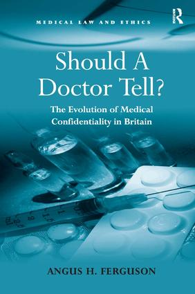 Should A Doctor Tell?: The Evolution of Medical Confidentiality in Britain, 1st Edition (Hardback) book cover