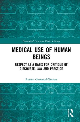 Medical Use of Human Beings: Respect as a Basis for Critique of Discourse, Law and Practice book cover