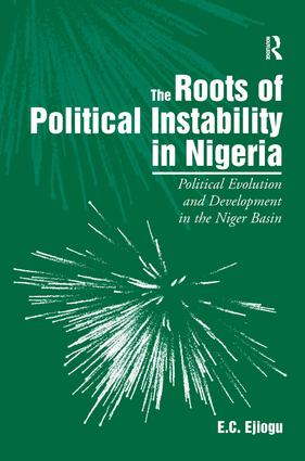 The Roots of Political Instability in Nigeria: Political Evolution and Development in the Niger Basin, 1st Edition (Hardback) book cover