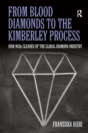 From Blood Diamonds to the Kimberley Process: How NGOs Cleaned Up the Global Diamond Industry, 1st Edition (Hardback) book cover
