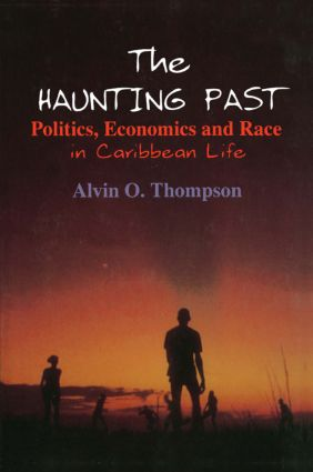 The Haunting Past: Politics, Economics and Race in Caribbean Life: Politics, Economics and Race in Caribbean Life, 1st Edition (Paperback) book cover