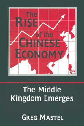 The Rise of the Chinese Economy: The Middle Kingdom Emerges: The Middle Kingdom Emerges, 1st Edition (Paperback) book cover