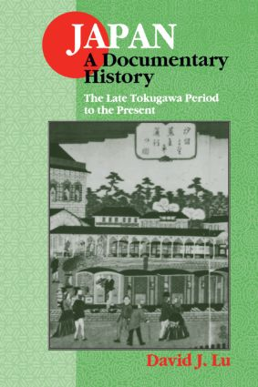 Japan: A Documentary History: Vol 2: The Late Tokugawa Period to the Present