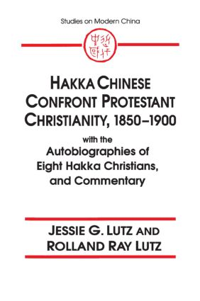 Hakka Chinese Confront Protestant Christianity, 1850-1900: With the Autobiographies of Eight Hakka Christians, and Commentary, 1st Edition (e-Book) book cover
