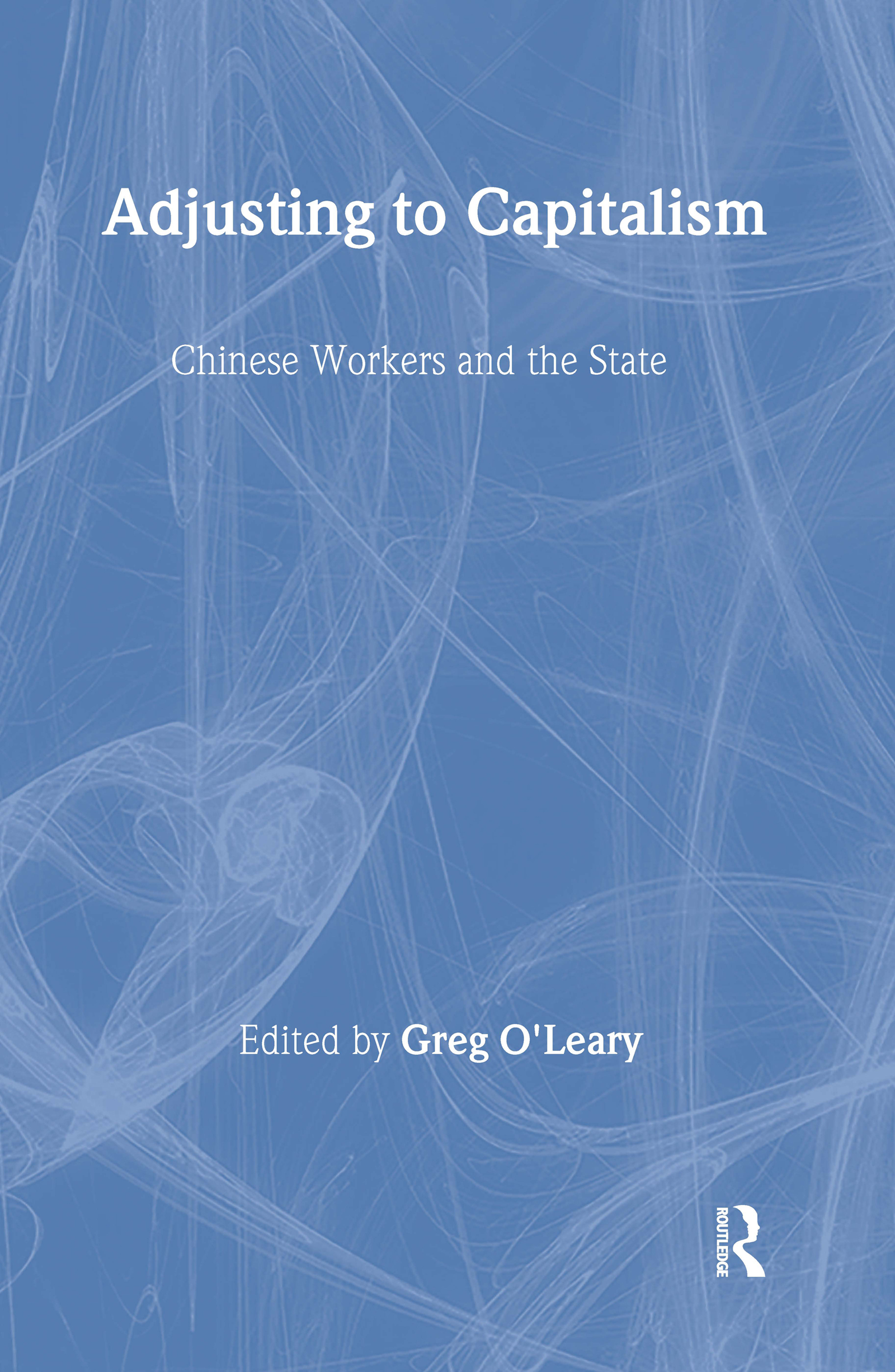 Chinese Workers and Their State: Adjusting to Capitalism: Adjusting to Capitalism, 1st Edition (Hardback) book cover