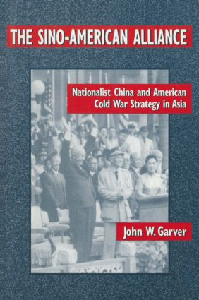 The Sino-American Alliance: Nationalist China and American Cold War Strategy in Asia: Nationalist China and American Cold War Strategy in Asia, 1st Edition (Paperback) book cover