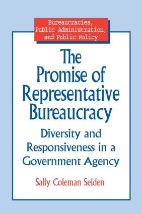 The Promise of Representative Bureaucracy: Diversity and Responsiveness in a Government Agency: Diversity and Responsiveness in a Government Agency, 1st Edition (Paperback) book cover