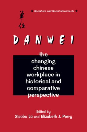 The Danwei: Changing Chinese Workplace in Historical and Comparative Perspective: Changing Chinese Workplace in Historical and Comparative Perspective, 1st Edition (Paperback) book cover