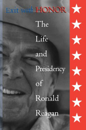 Exit with Honor: The Life and Presidency of Ronald Reagan, 1st Edition (Paperback) book cover