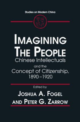 Idea of the Citizen: Chinese Intellectuals and the People, 1890-1920: Chinese Intellectuals and the People, 1890-1920, 1st Edition (Hardback) book cover