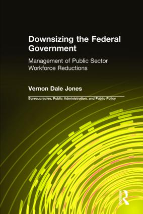 Downsizing the Federal Government: Management of Public Sector Workforce Reductions: Management of Public Sector Workforce Reductions, 1st Edition (Hardback) book cover