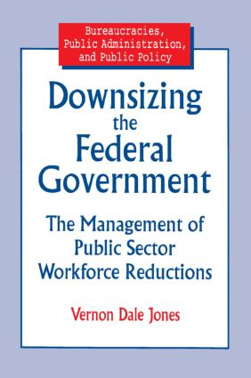 Downsizing the Federal Government: Management of Public Sector Workforce Reductions