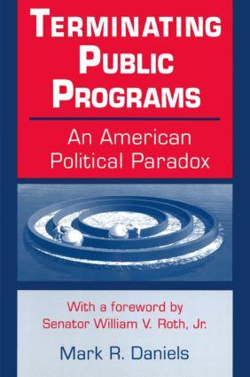 Terminating Public Programs: An American Political Paradox: An American Political Paradox, 1st Edition (Paperback) book cover