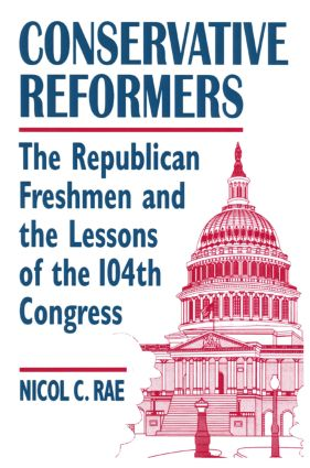 Conservative Reformers: The Freshman Republicans in the 104th Congress: The Freshman Republicans in the 104th Congress, 1st Edition (Paperback) book cover