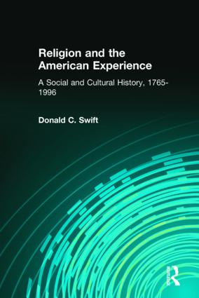 Religion and the American Experience: A Social and Cultural History, 1765-1996: A Social and Cultural History, 1765-1996 book cover