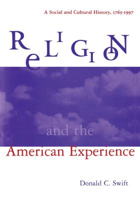 Religion and the American Experience: A Social and Cultural History, 1765-1996: A Social and Cultural History, 1765-1996, 1st Edition (Paperback) book cover