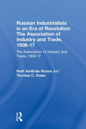 Russian Industrialists in an Era of Revolution: The Association of Industry and Trade, 1906-17: The Association of Industry and Trade, 1906-17, 1st Edition (Hardback) book cover