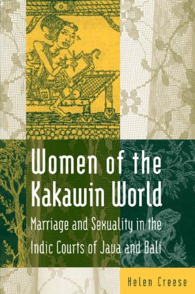 Women of the Kakawin World: Marriage and Sexuality in the Indic Courts of Java and Bali, 1st Edition (Paperback) book cover