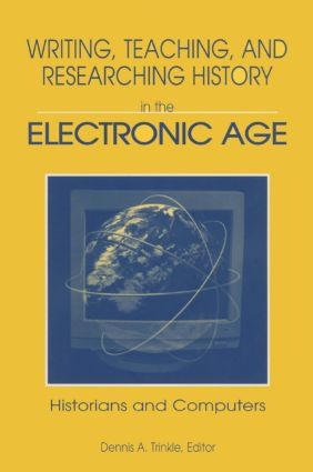 Writing, Teaching and Researching History in the Electronic Age: Historians and Computers, 1st Edition (Paperback) book cover