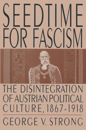 Seedtime for Fascism: Disintegration of Austrian Political Culture, 1867-1918, 1st Edition (e-Book) book cover