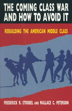 The Coming Class War and How to Avoid it: Rebuilding the American Middle Class, 1st Edition (Hardback) book cover