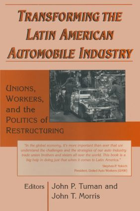 Transforming the Latin American Automobile Industry: Union, Workers and the Politics of Restructuring: Union, Workers and the Politics of Restructuring, 1st Edition (Paperback) book cover
