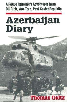 Azerbaijan Diary: A Rogue Reporter's Adventures in an Oil-rich, War-torn, Post-Soviet Republic: A Rogue Reporter's Adventures in an Oil-rich, War-torn, Post-Soviet Republic, 1st Edition (Paperback) book cover