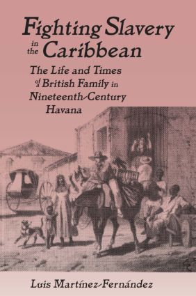 Fighting Slavery in the Caribbean: Life and Times of a British Family in Nineteenth Century Havana, 1st Edition (Paperback) book cover