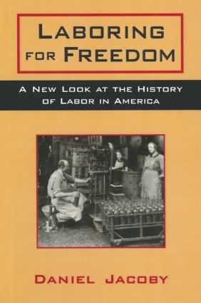 Laboring for Freedom: New Look at the History of Labor in America: New Look at the History of Labor in America, 1st Edition (Paperback) book cover