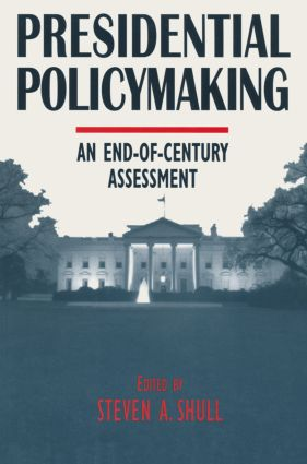 Presidential Policymaking: An End-of-century Assessment: An End-of-century Assessment, 1st Edition (Hardback) book cover