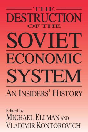 The Destruction of the Soviet Economic System: An Insider's History: An Insider's History, 1st Edition (Paperback) book cover