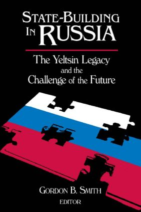 State-building in Russia: The Yeltsin Legacy and the Challenge of the Future: The Yeltsin Legacy and the Challenge of the Future, 1st Edition (Paperback) book cover
