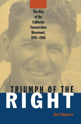 Rise and Triumph of the California Right, 1945-66: 1st Edition (Paperback) book cover