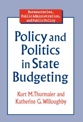 Policy and Politics in State Budgeting: 1st Edition (Paperback) book cover