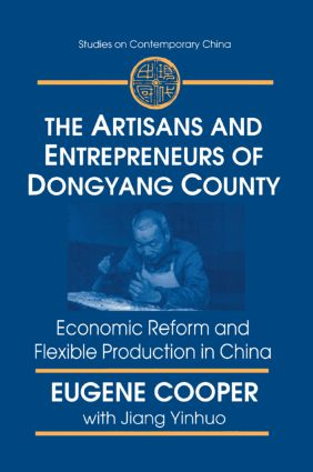 The Artisans and Entrepreneurs of Dongyang County: Economic Reform and Flexible Production in China: Economic Reform and Flexible Production in China, 1st Edition (Paperback) book cover