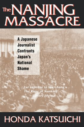The Nanjing Massacre: A Japanese Journalist Confronts Japan's National Shame: A Japanese Journalist Confronts Japan's National Shame, 1st Edition (Paperback) book cover