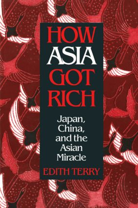How Asia Got Rich: Japan, China and the Asian Miracle: Japan, China and the Asian Miracle, 1st Edition (Paperback) book cover