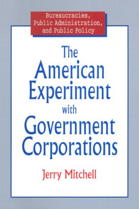 The American Experiment with Government Corporations: 1st Edition (Paperback) book cover