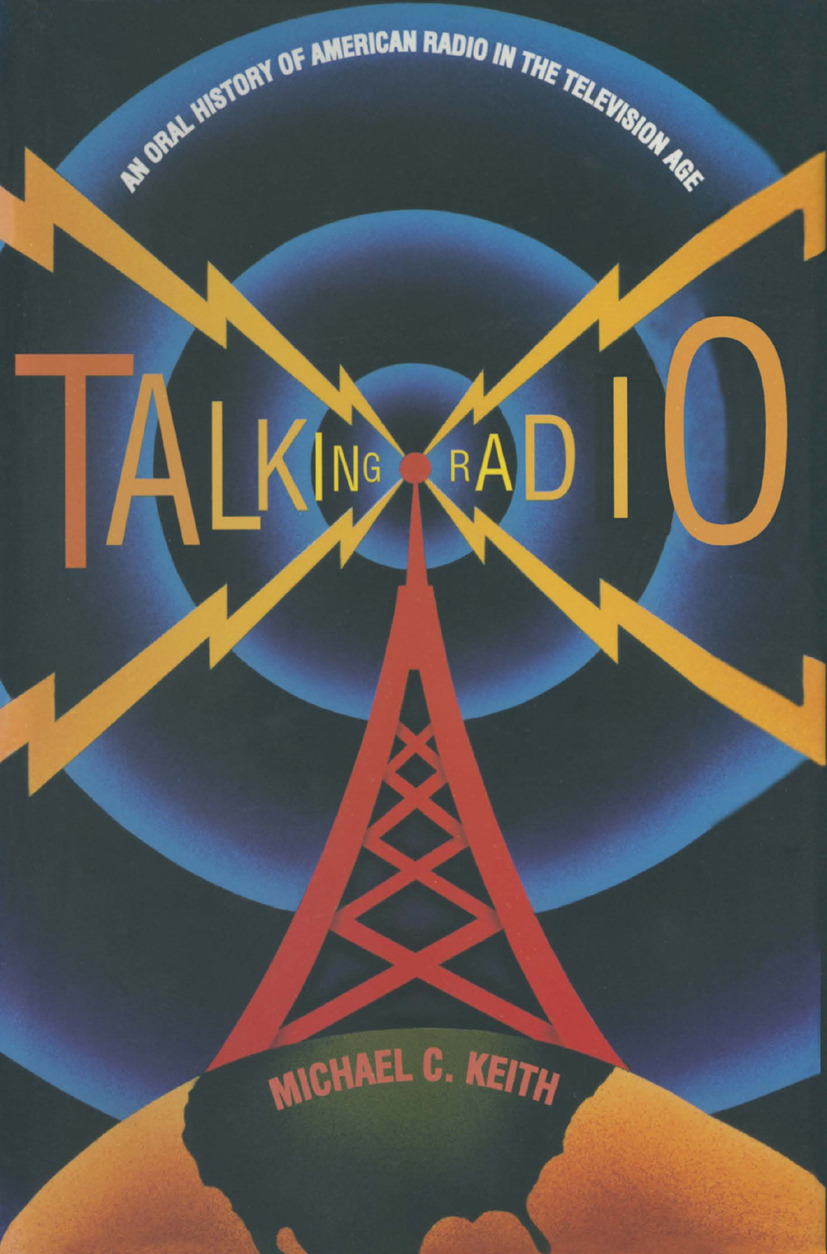 Talking Radio: An Oral History of American Radio in the Television Age: An Oral History of American Radio in the Television Age, 1st Edition (Hardback) book cover