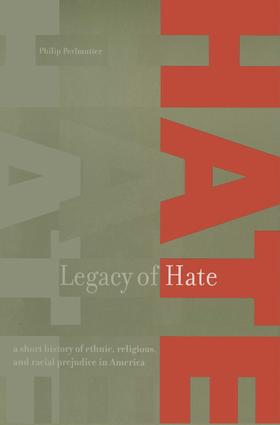 Legacy of Hate: A Short History of Ethnic, Religious and Racial Prejudice in America: A Short History of Ethnic, Religious and Racial Prejudice in America, 1st Edition (Hardback) book cover